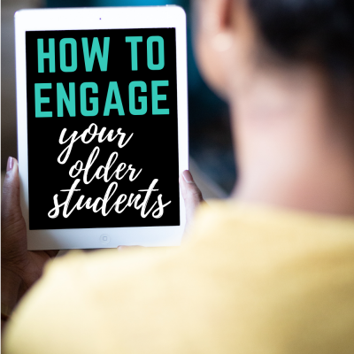 How to FULLY Engage Your Older Students