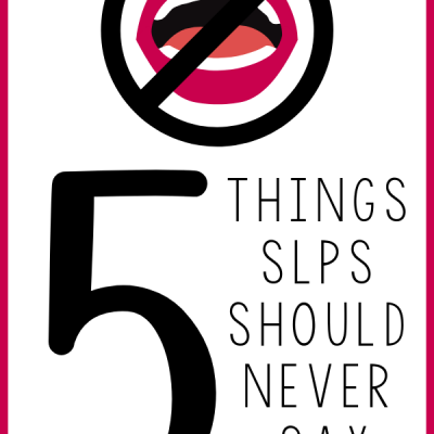 5 things SLPs should never say…