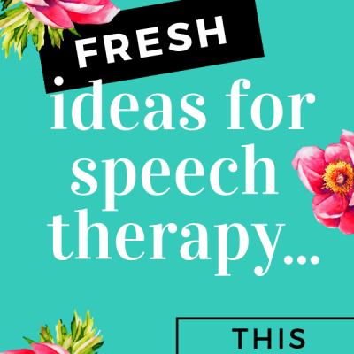 Fresh Ideas for Speech Therapy this Spring