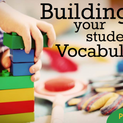 Part 2 in a Series: Building Your Students' Vocabulary