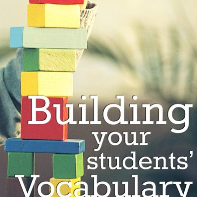 Part 3 in a Series: Building Your Students' Vocabulary