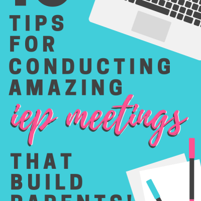 10 Tips for Conducting AMAZING IEP Meetings that Build Parents' Trust